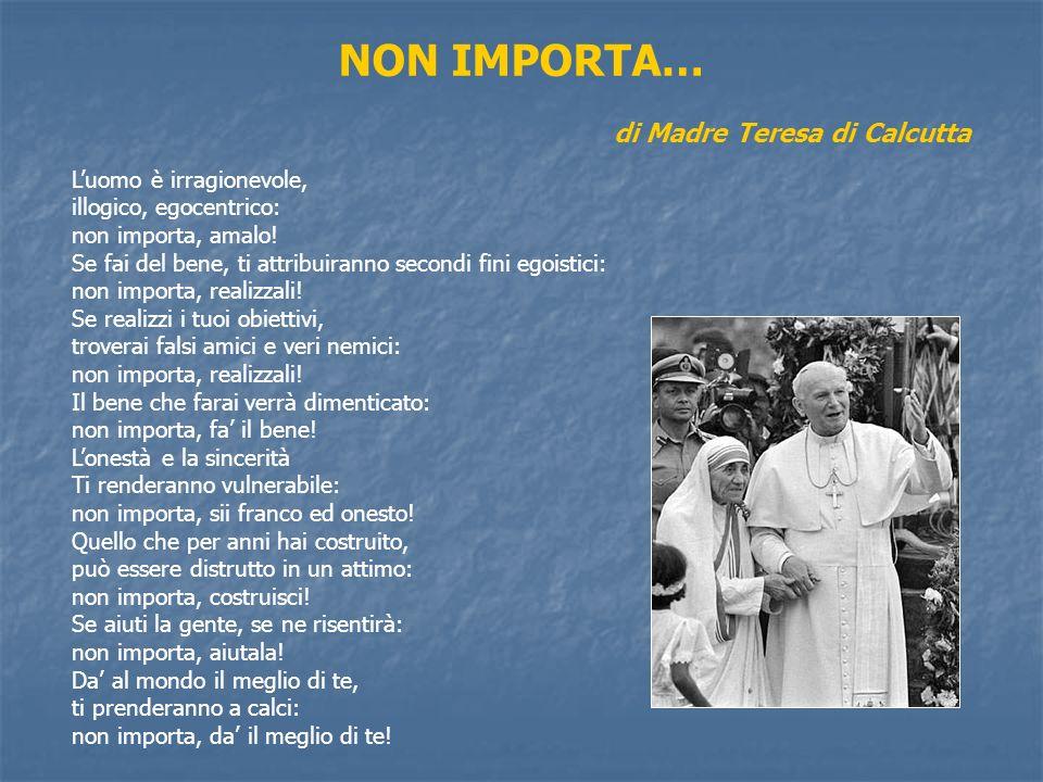 NON IMPORTA… di Madre Teresa di Calcutta L'uomo è irragionevole,