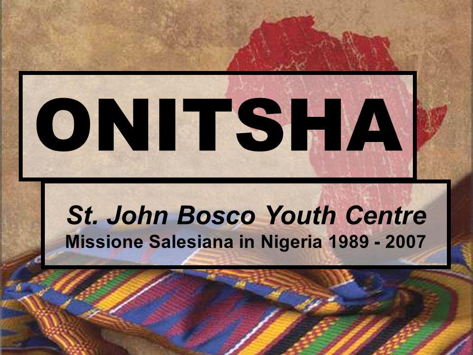 St. John Bosco Youth Centre Missione Salesiana in Nigeria 1989 - 2007