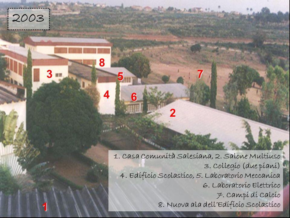 2 3. 4. 8. 6. 5. 7. 1. 2003. 1. Casa Comunità Salesiana, 2. Salone Multiuso 3. Collegio (due piani)