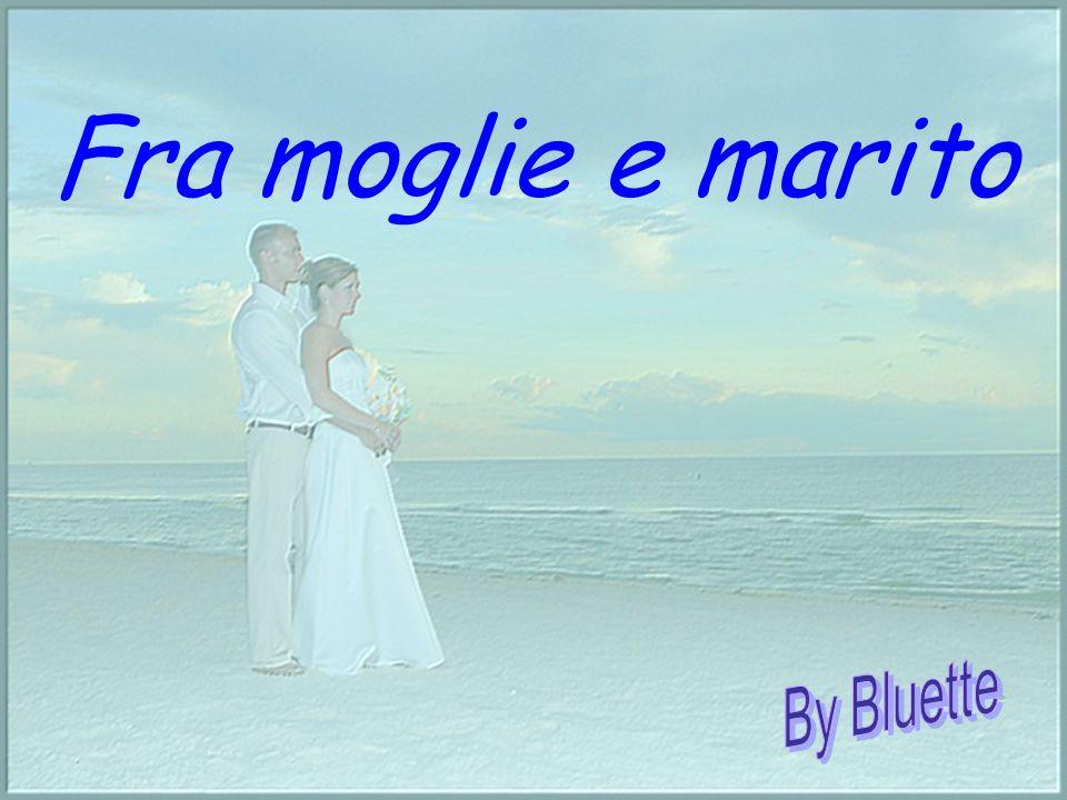Fra moglie e marito By Bluette