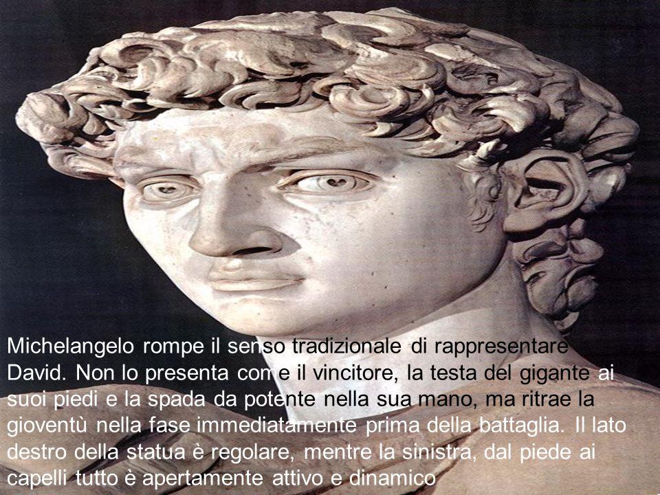 Michelangelo rompe il senso tradizionale di rappresentare David
