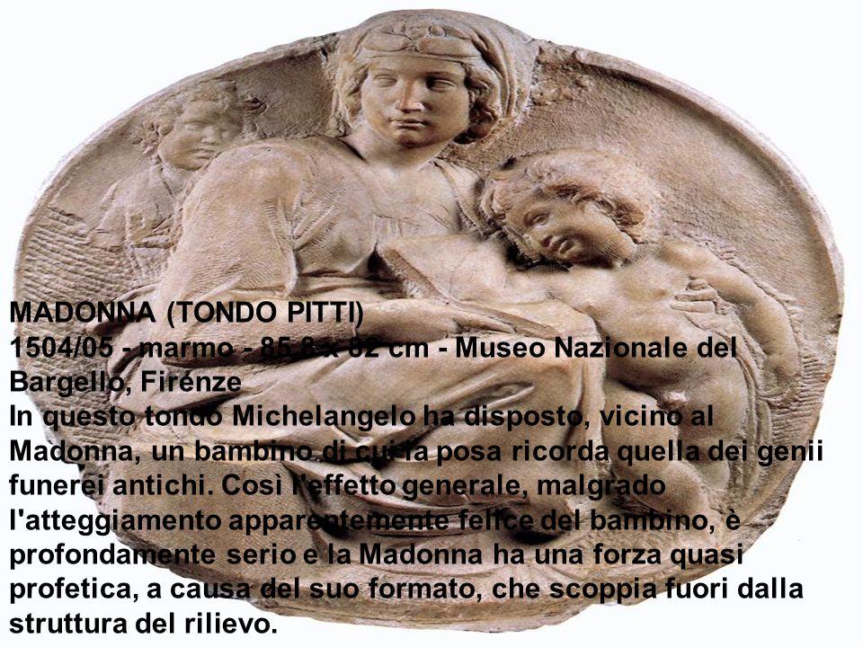 MADONNA (TONDO PITTI)1504/05 - marmo - 85,8 x 82 cm - Museo Nazionale del Bargello, Firenze.