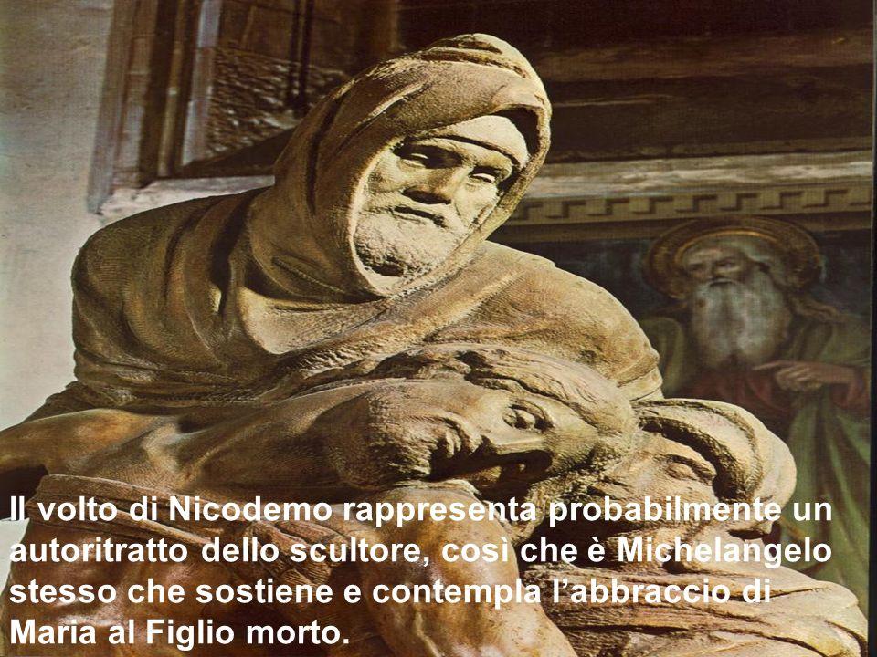Il volto di Nicodemo rappresenta probabilmente un autoritratto dello scultore, così che è Michelangelo stesso che sostiene e contempla l'abbraccio di Maria al Figlio morto.