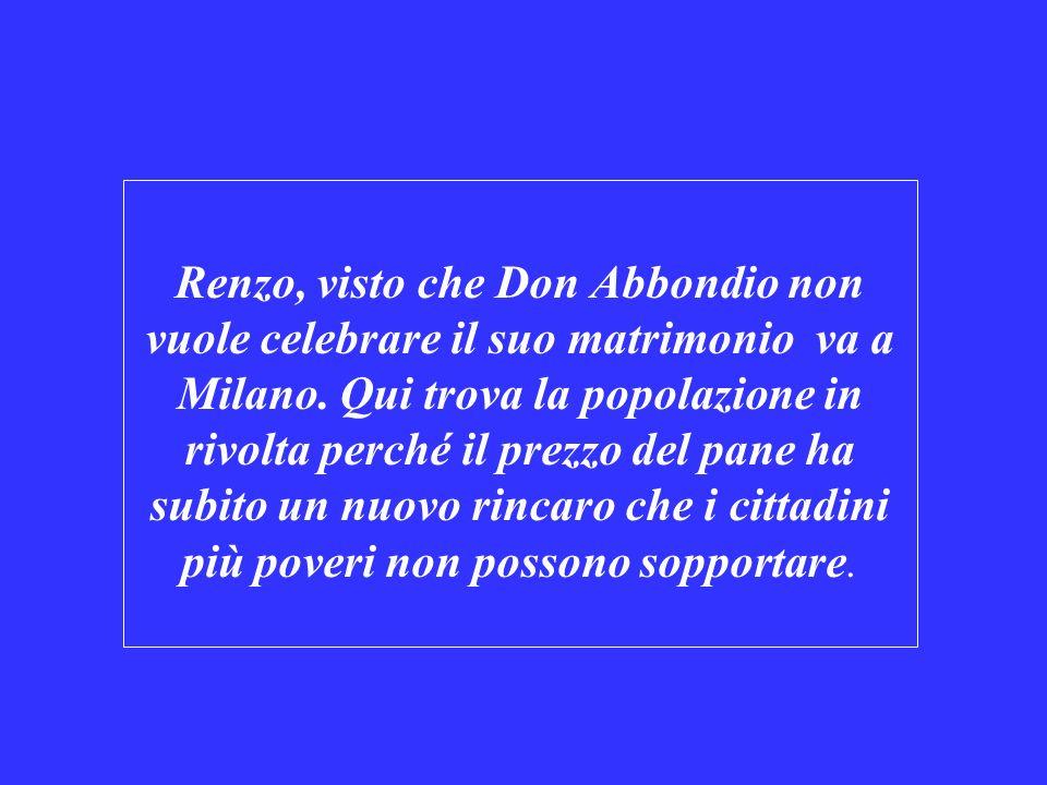 Renzo, visto che Don Abbondio non vuole celebrare il suo matrimonio va a Milano.
