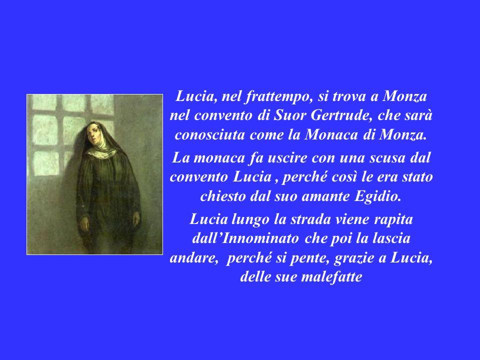 Lucia, nel frattempo, si trova a Monza nel convento di Suor Gertrude, che sarà conosciuta come la Monaca di Monza.