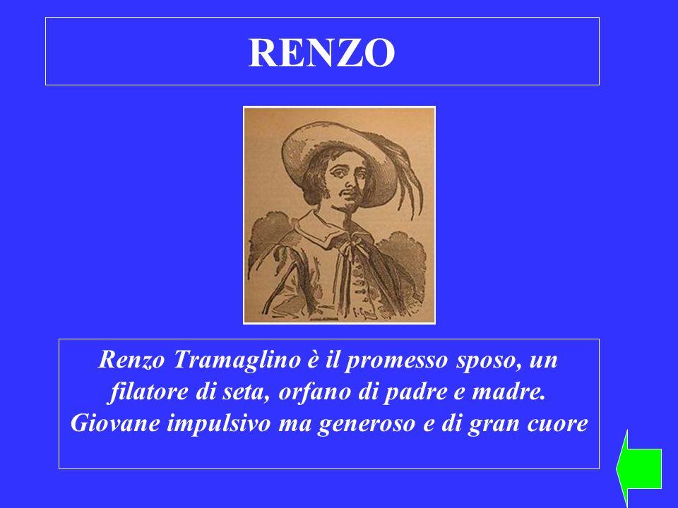 RENZO Renzo Tramaglino è il promesso sposo, un filatore di seta, orfano di padre e madre.