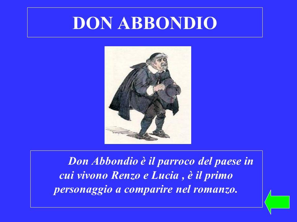 DON ABBONDIO Don Abbondio è il parroco del paese in cui vivono Renzo e Lucia , è il primo personaggio a comparire nel romanzo.