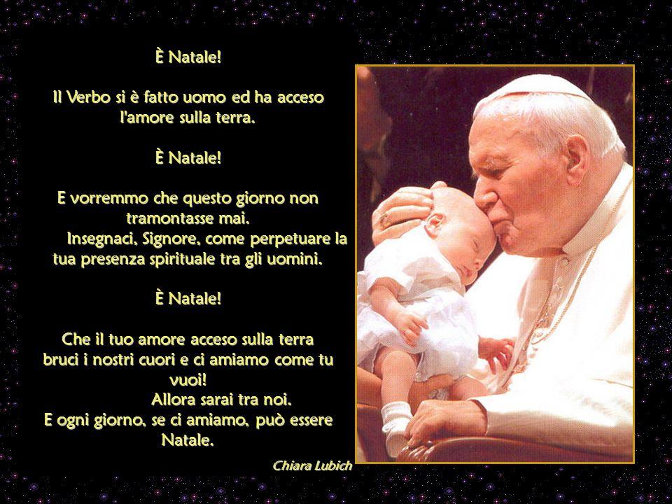 Il Verbo si è fatto uomo ed ha acceso l amore sulla terra.