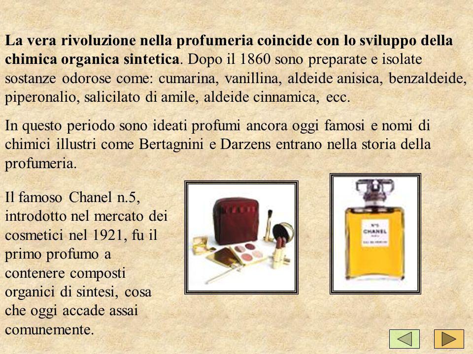 La vera rivoluzione nella profumeria coincide con lo sviluppo della chimica organica sintetica. Dopo il 1860 sono preparate e isolate sostanze odorose come: cumarina, vanillina, aldeide anisica, benzaldeide, piperonalio, salicilato di amile, aldeide cinnamica, ecc.