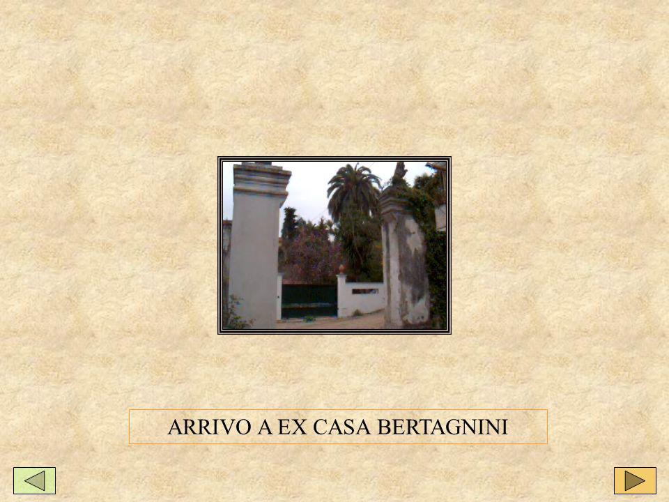 ARRIVO A EX CASA BERTAGNINI