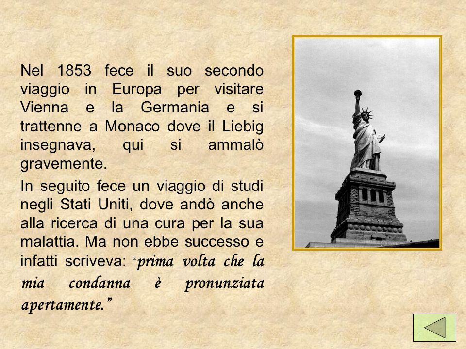 Nel 1853 fece il suo secondo viaggio in Europa per visitare Vienna e la Germania e si trattenne a Monaco dove il Liebig insegnava, qui si ammalò gravemente.