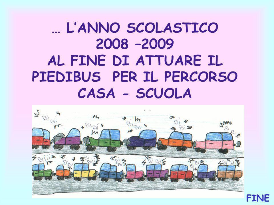 … L'ANNO SCOLASTICO 2008 –2009 AL FINE DI ATTUARE IL PIEDIBUS PER IL PERCORSO CASA - SCUOLA