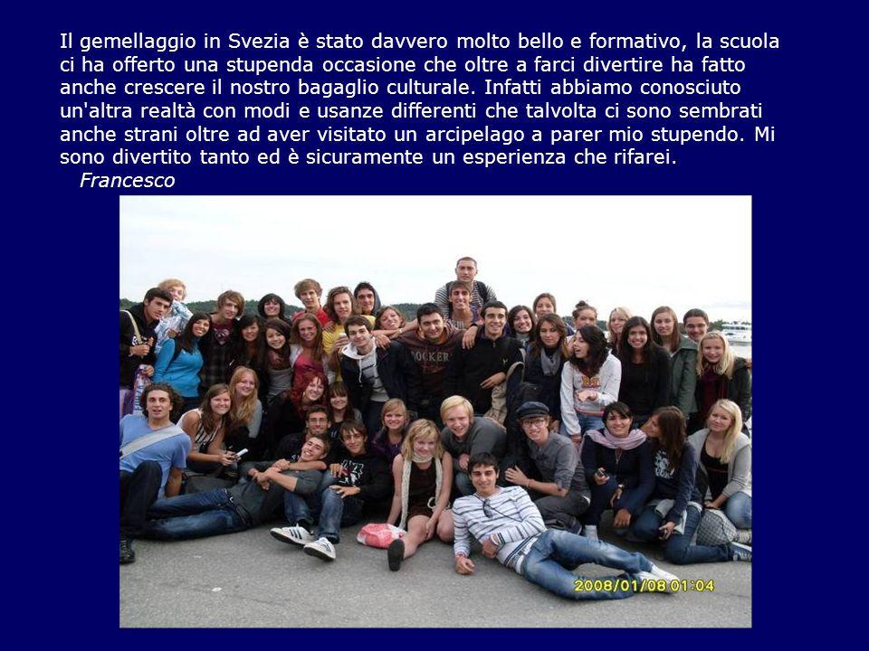 Il gemellaggio in Svezia è stato davvero molto bello e formativo, la scuola ci ha offerto una stupenda occasione che oltre a farci divertire ha fatto anche crescere il nostro bagaglio culturale.