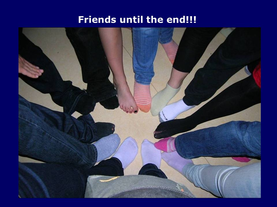 Friends until the end!!!