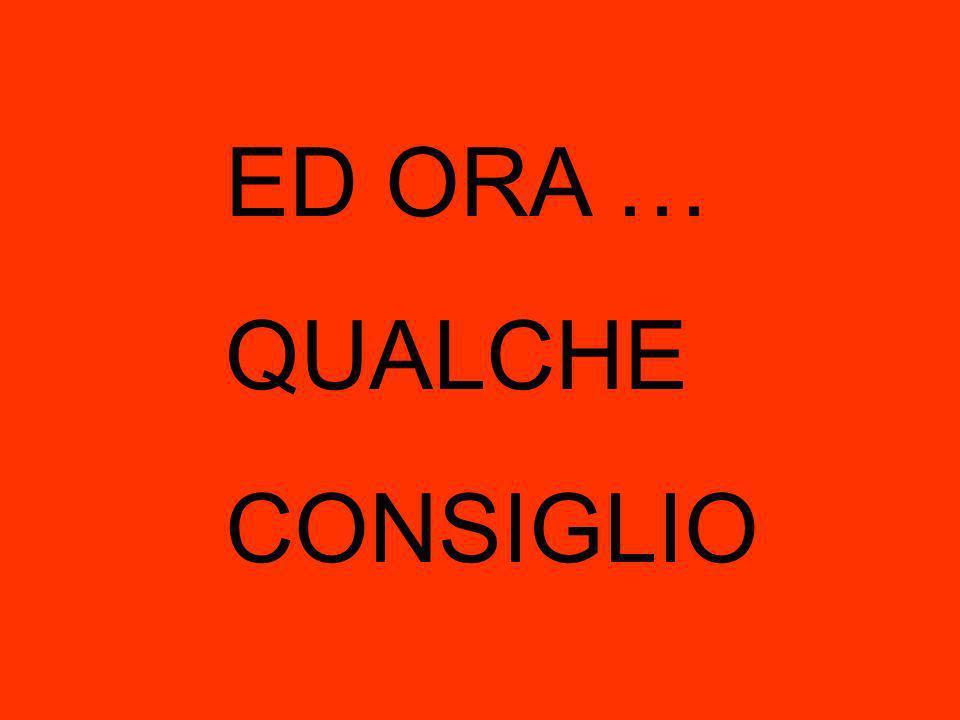 ED ORA … QUALCHE CONSIGLIO