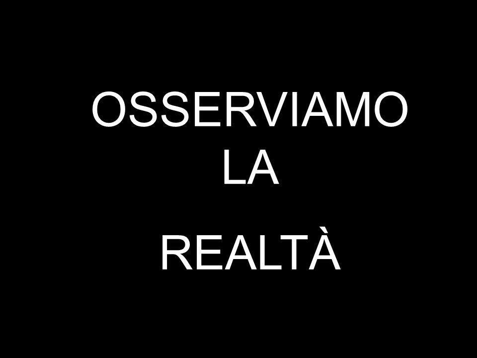 OSSERVIAMO LA REALTÀ