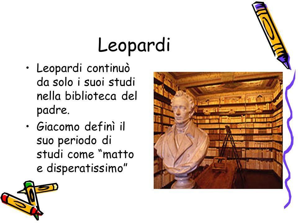 LeopardiLeopardi continuò da solo i suoi studi nella biblioteca del padre.