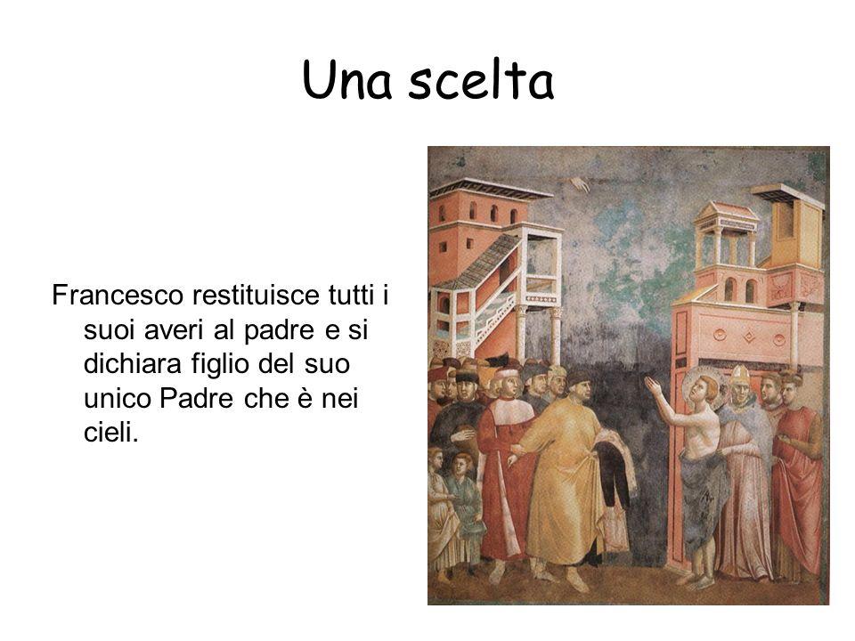 Una scelta Francesco restituisce tutti i suoi averi al padre e si dichiara figlio del suo unico Padre che è nei cieli.