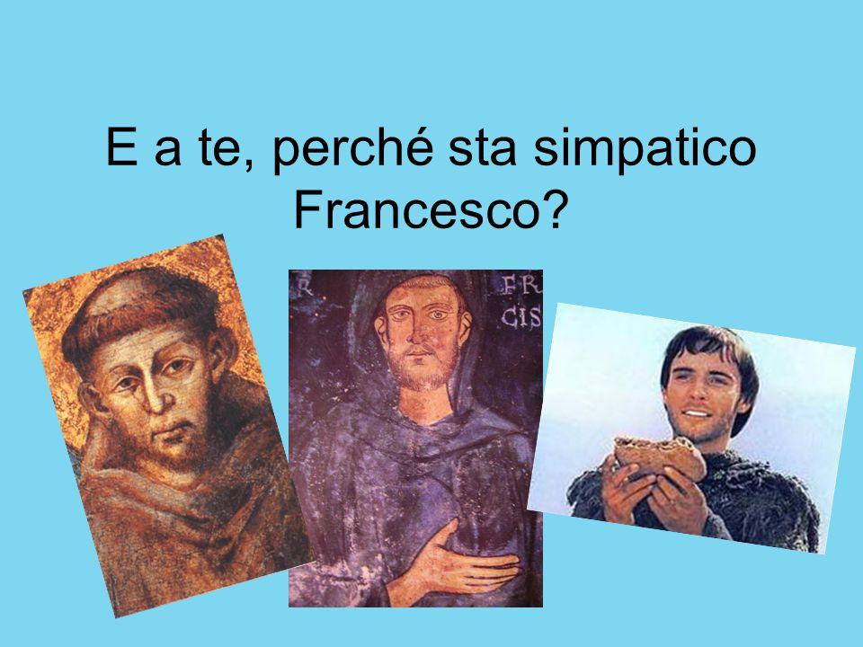 E a te, perché sta simpatico Francesco