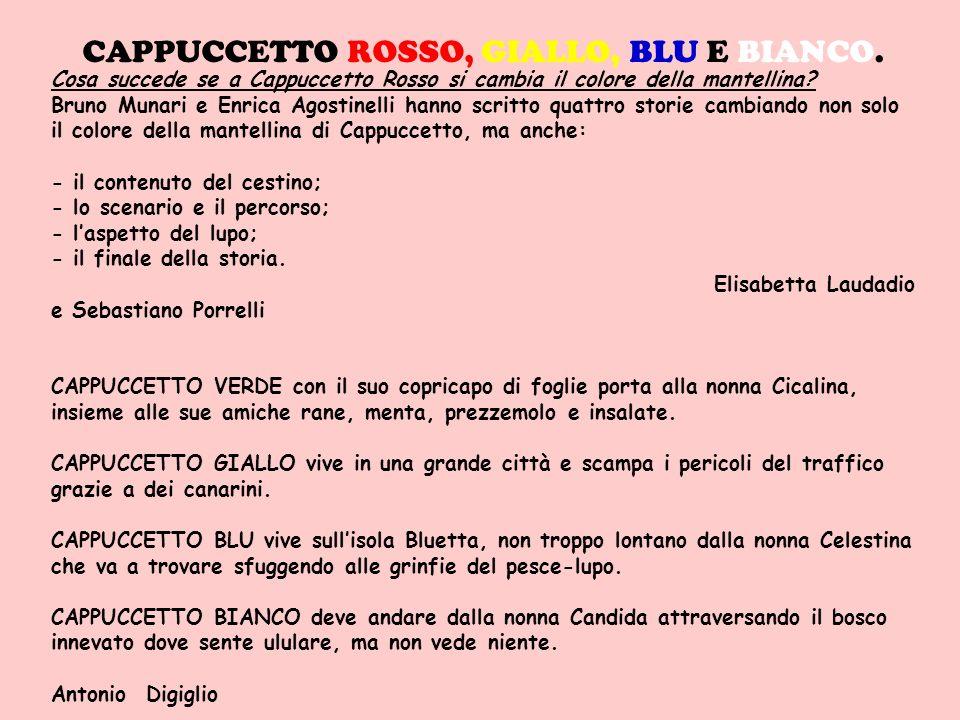 CAPPUCCETTO ROSSO, GIALLO, BLU E BIANCO.