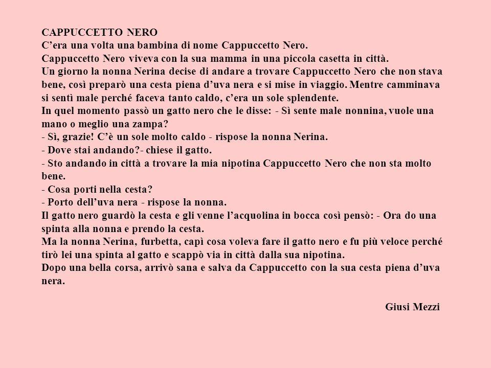 CAPPUCCETTO NERO C'era una volta una bambina di nome Cappuccetto Nero