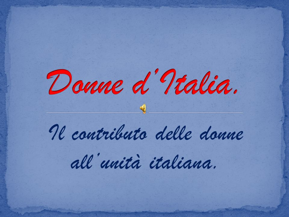 Il contributo delle donne all'unità italiana.