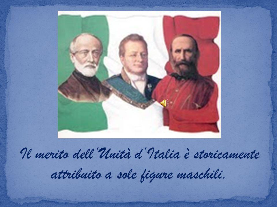 Il merito dell'Unità d'Italia è storicamente attribuito a sole figure maschili.