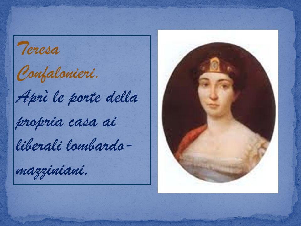 Teresa Confalonieri. Aprì le porte della propria casa ai liberali lombardo-mazziniani.