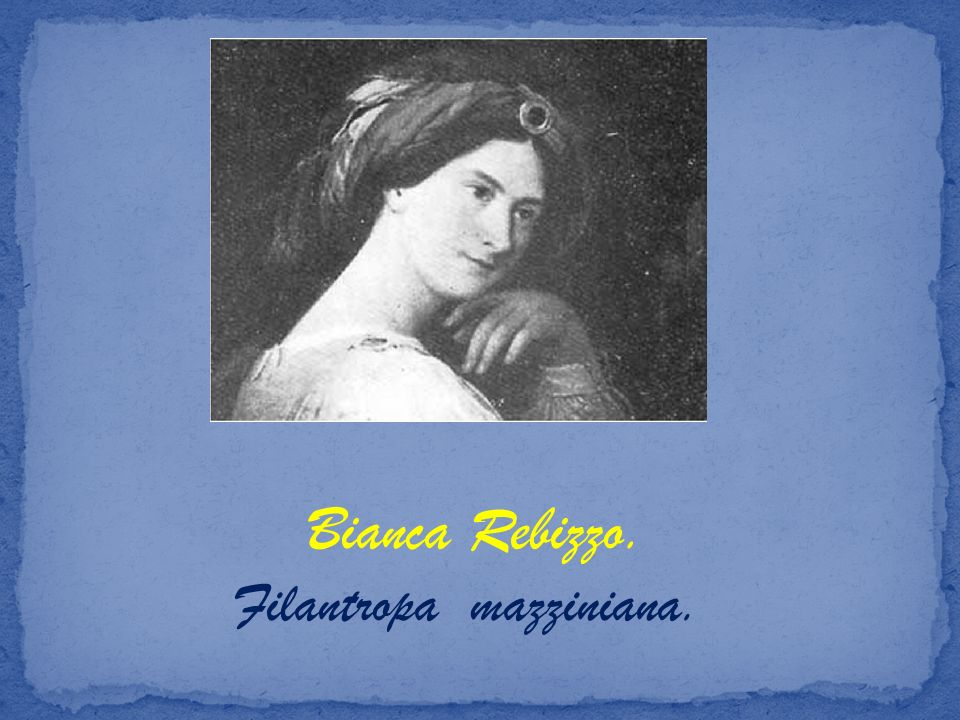 Bianca Rebizzo. Filantropa mazziniana.