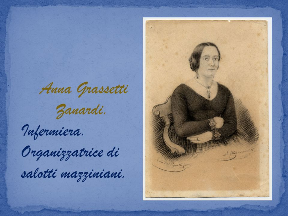 Anna Grassetti Zanardi. Infermiera. Organizzatrice di salotti mazziniani.