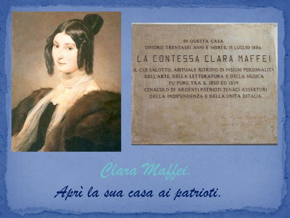 Clara Maffei. Aprì la sua casa ai patrioti.