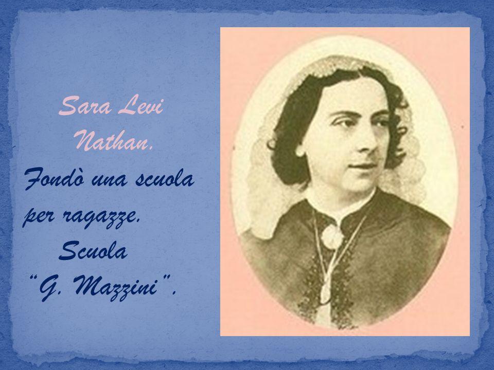 Sara Levi Nathan. Fondò una scuola per ragazze. Scuola G. Mazzini .