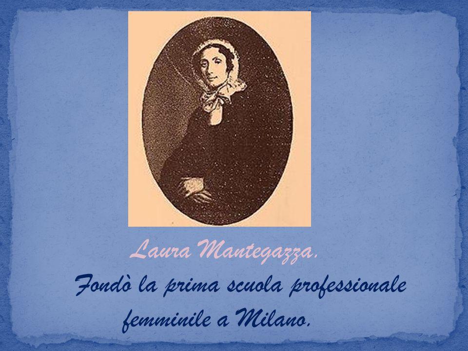 Laura Mantegazza. Fondò la prima scuola professionale femminile a Milano.