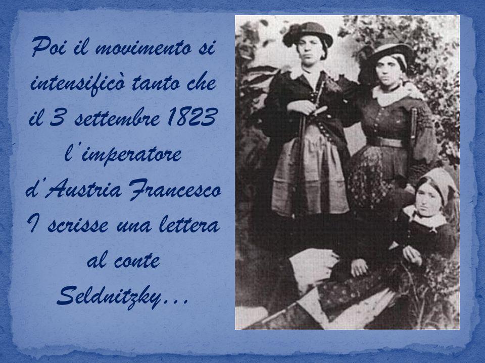 Poi il movimento si intensificò tanto che il 3 settembre 1823 l'imperatore d'Austria Francesco I scrisse una lettera al conte Seldnitzky…