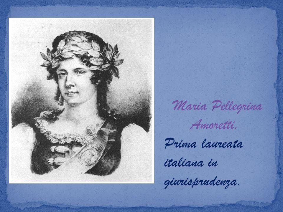 Maria Pellegrina Amoretti. Prima laureata italiana in giurisprudenza.