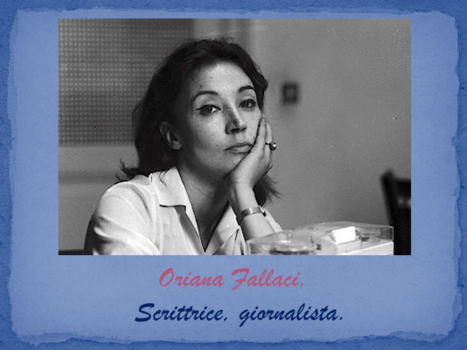 Oriana Fallaci. Scrittrice, giornalista.