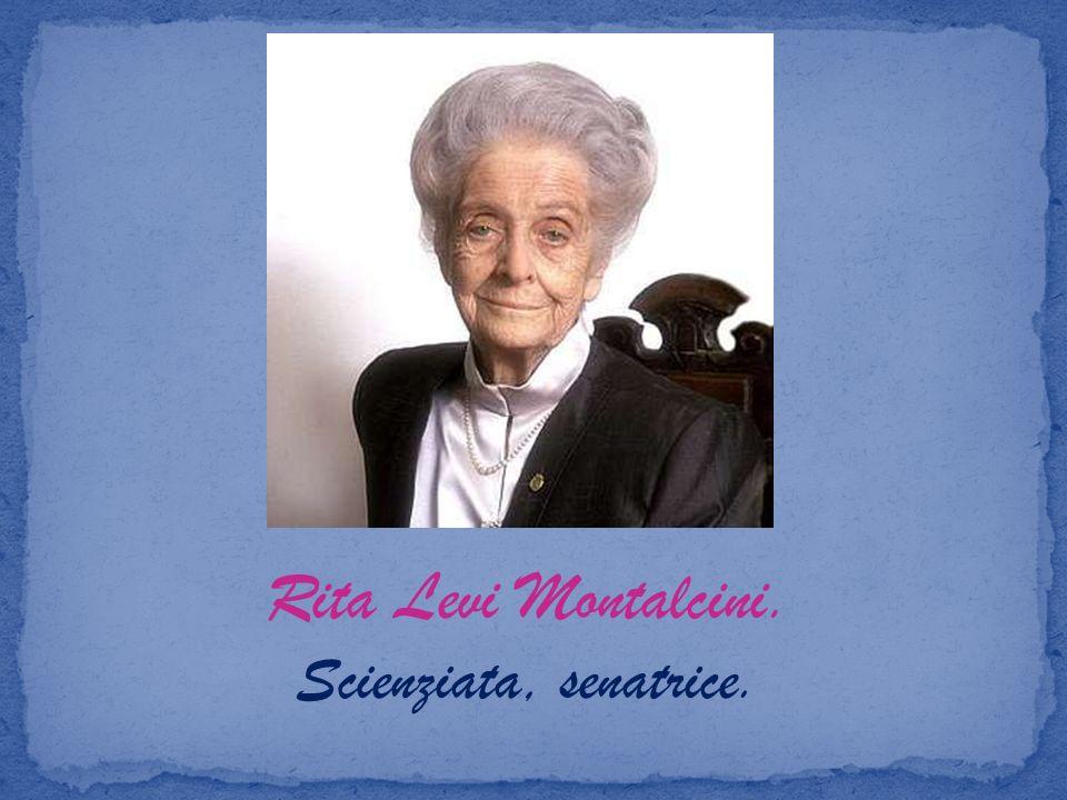 Rita Levi Montalcini. Scienziata, senatrice.