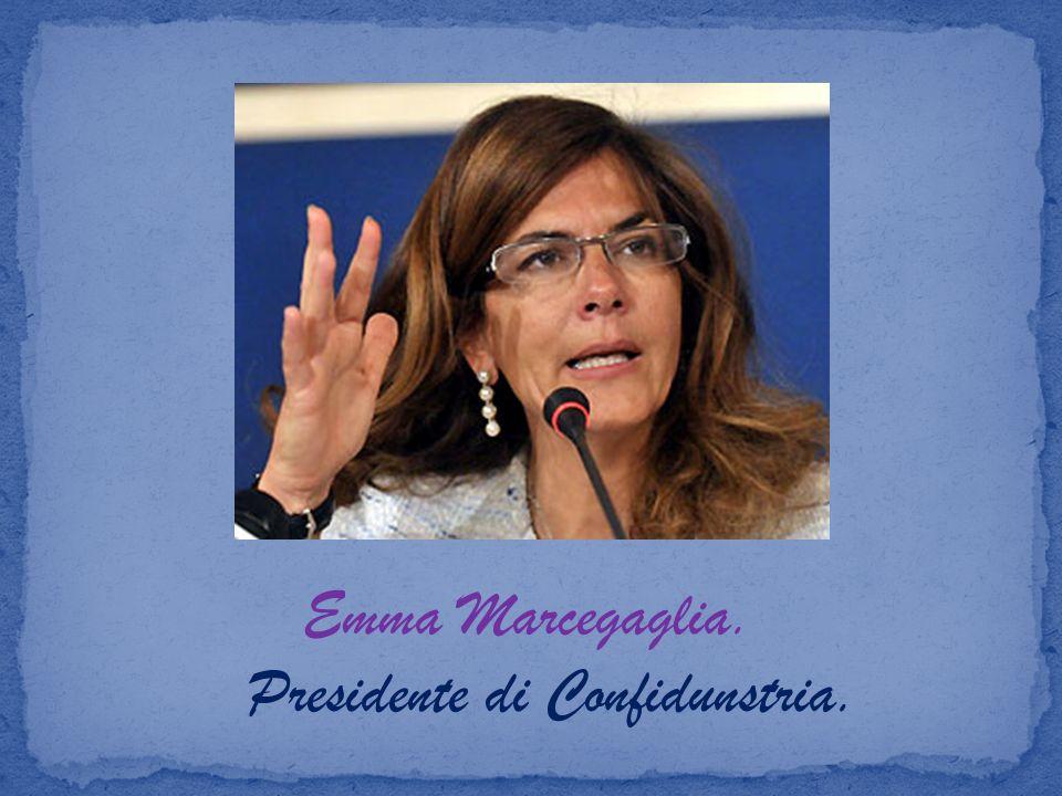 Emma Marcegaglia. Presidente di Confidunstria.