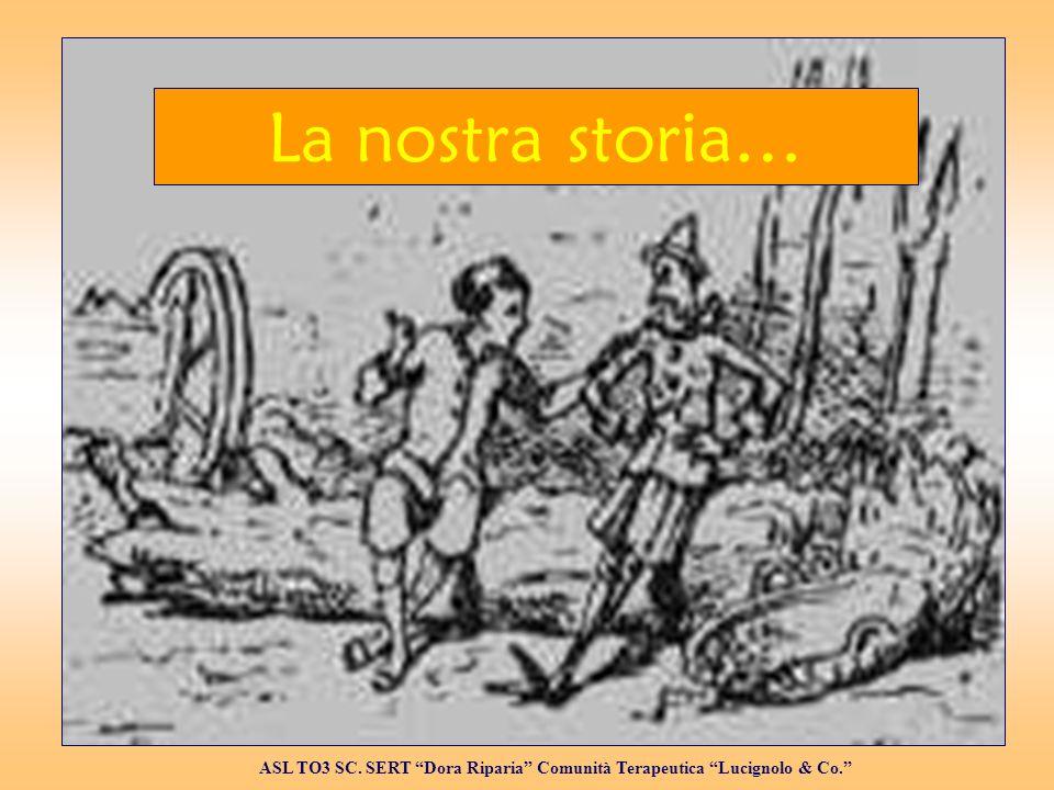 La nostra storia… ASL TO3 SC. SERT Dora Riparia Comunità Terapeutica Lucignolo & Co.