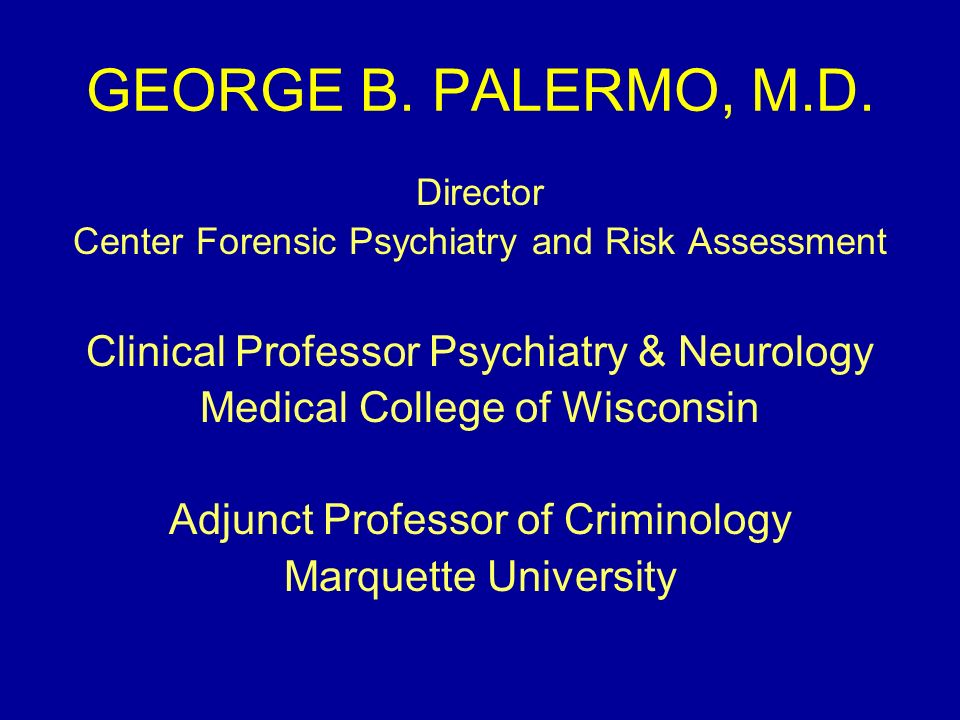 GEORGE B. PALERMO, M.D. Clinical Professor Psychiatry & Neurology