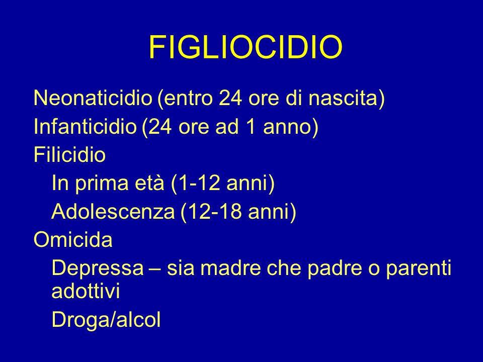 FIGLIOCIDIO Neonaticidio (entro 24 ore di nascita)