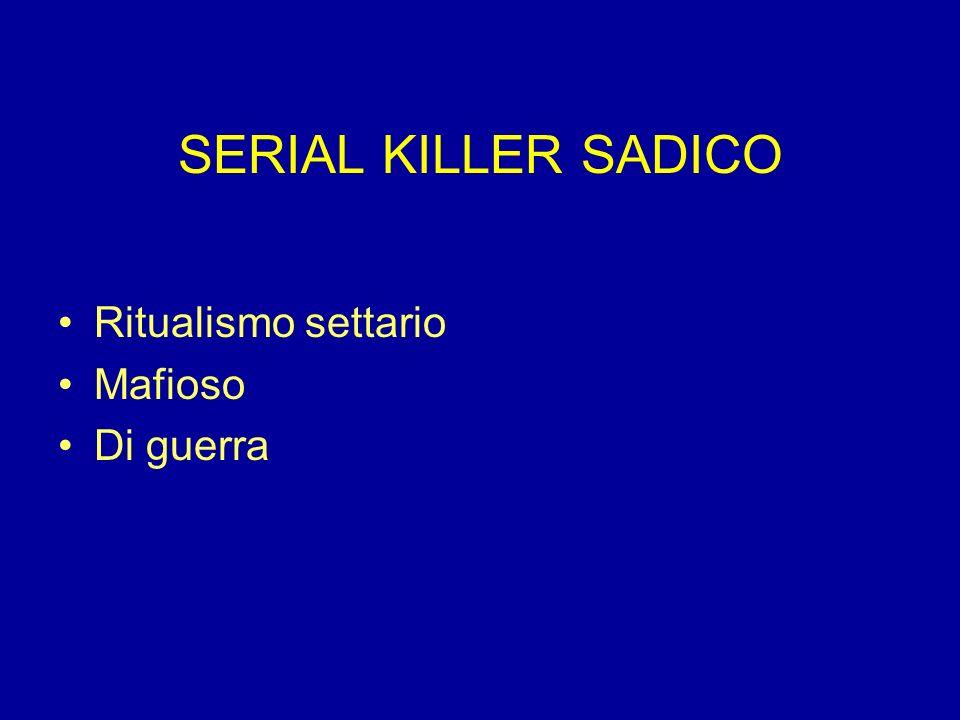 SERIAL KILLER SADICO Ritualismo settario Mafioso Di guerra