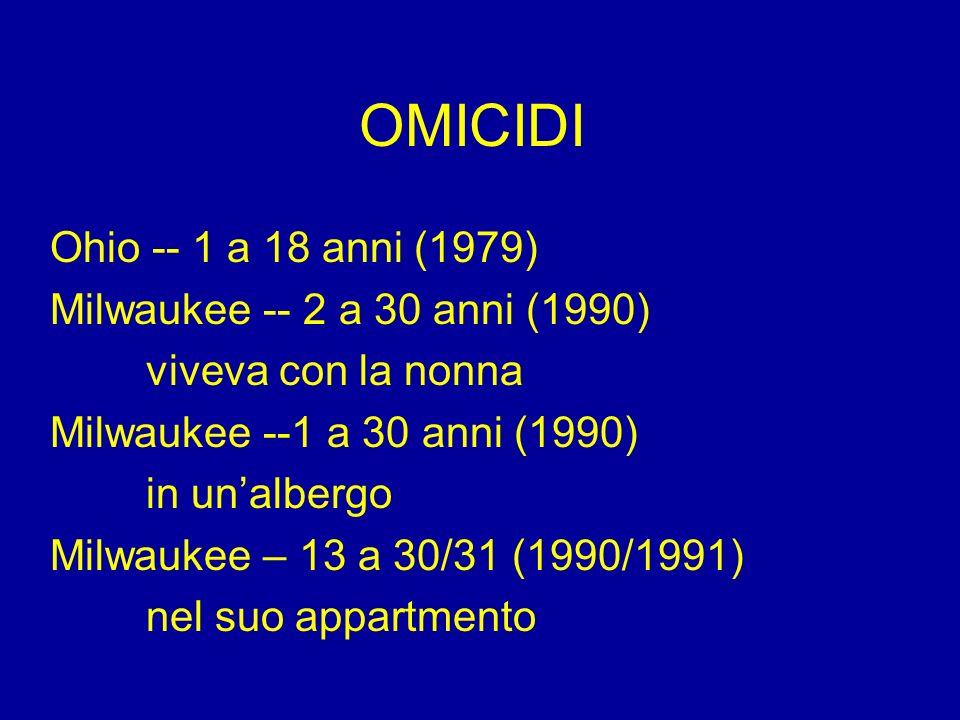 OMICIDI Ohio -- 1 a 18 anni (1979) Milwaukee -- 2 a 30 anni (1990)