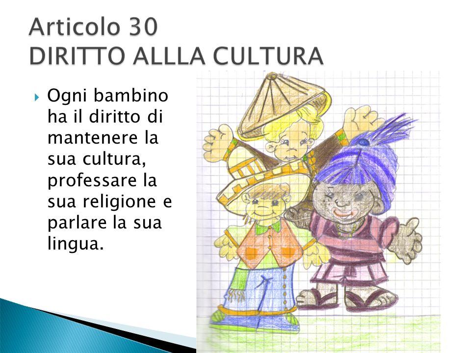 Ogni bambino ha il diritto di mantenere la sua cultura, professare la sua religione e parlare la sua lingua.