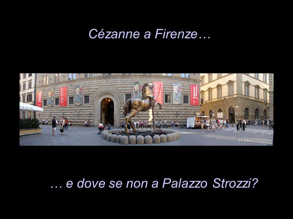 Cézanne a Firenze… … e dove se non a Palazzo Strozzi