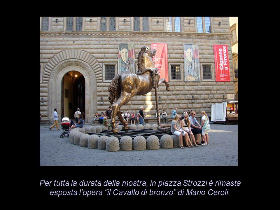 Per tutta la durata della mostra, in piazza Strozzi è rimasta esposta l'opera il Cavallo di bronzo di Mario Ceroli.