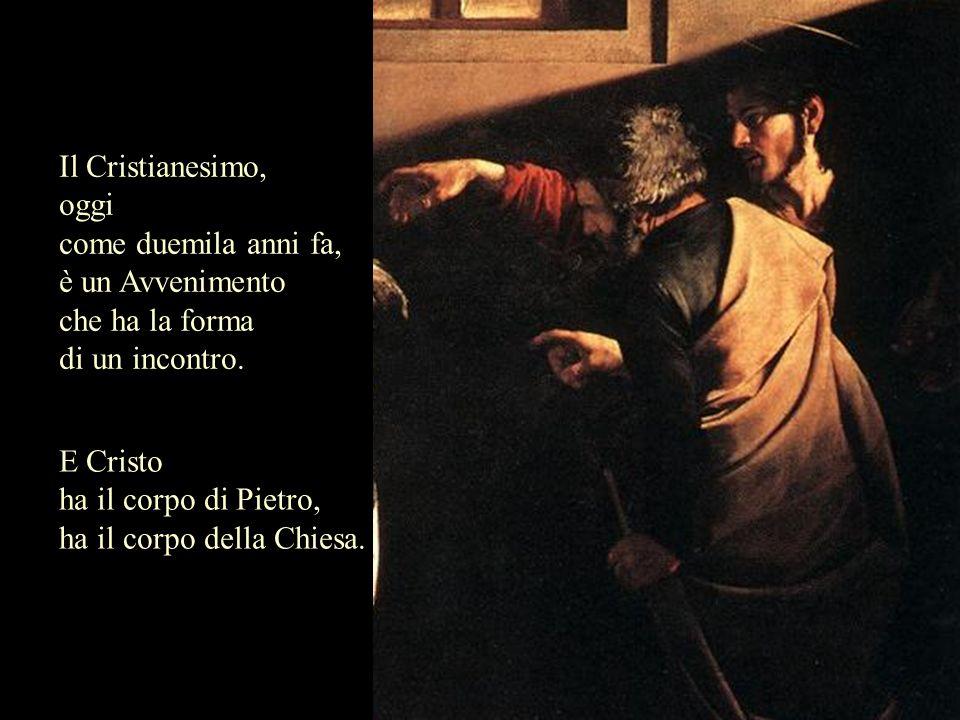 Il Cristianesimo, oggi. come duemila anni fa, è un Avvenimento. che ha la forma. di un incontro.