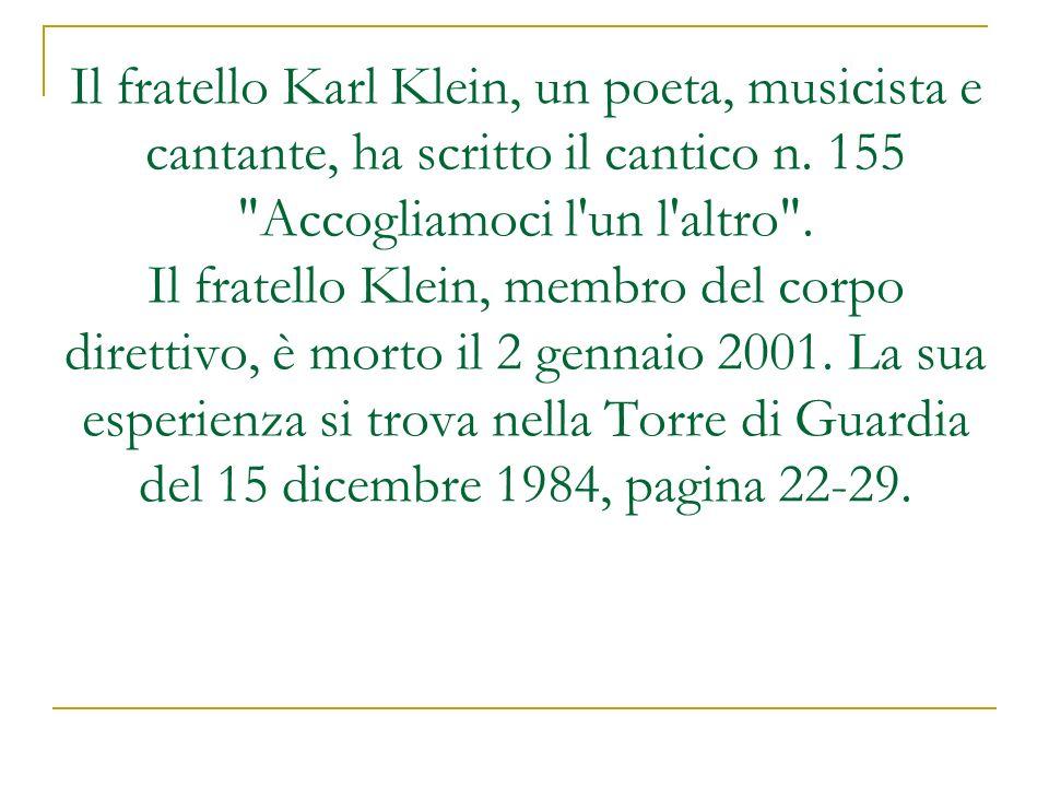 Il fratello Karl Klein, un poeta, musicista e cantante, ha scritto il cantico n.