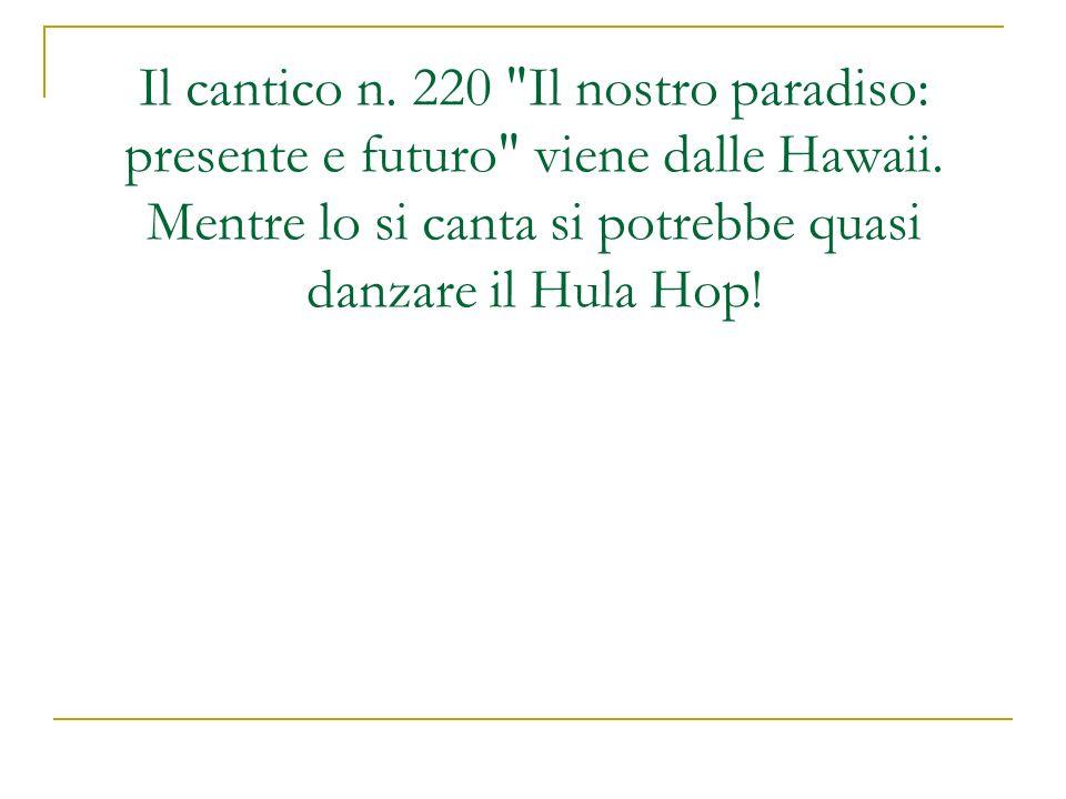 Il cantico n. 220 Il nostro paradiso: presente e futuro viene dalle Hawaii.