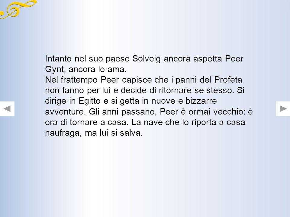 Intanto nel suo paese Solveig ancora aspetta Peer Gynt, ancora lo ama.
